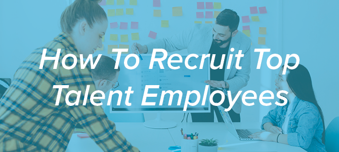 How To Recruit Top Talent Employees